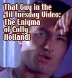 THAT GUY IN THE 'til tuesday VIDEO:  The Enigma of Cully Holland