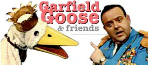 Garfield Goose and Friends!
